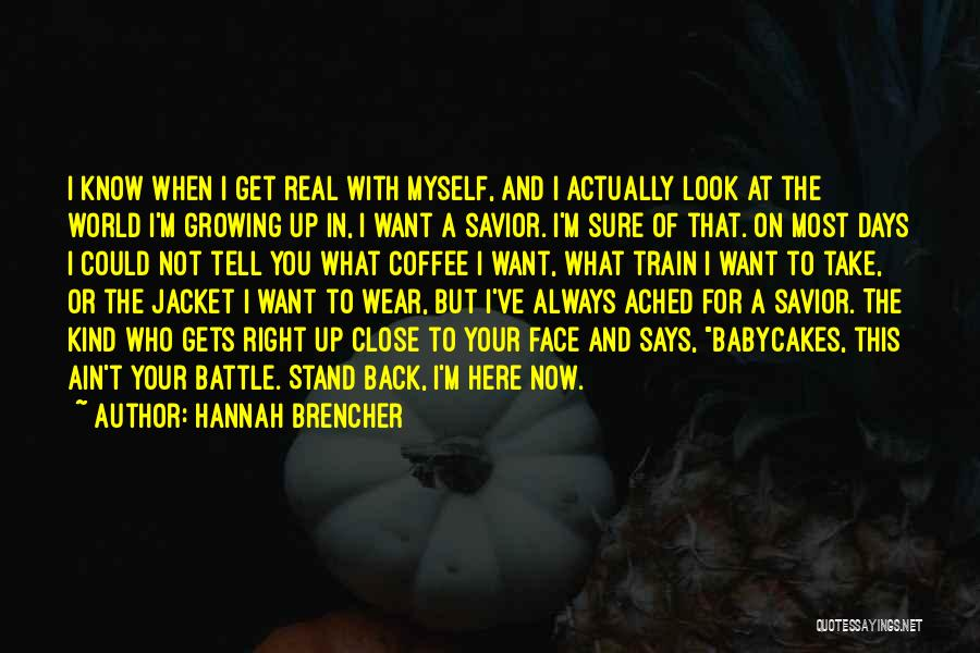 Face The Real World Quotes By Hannah Brencher