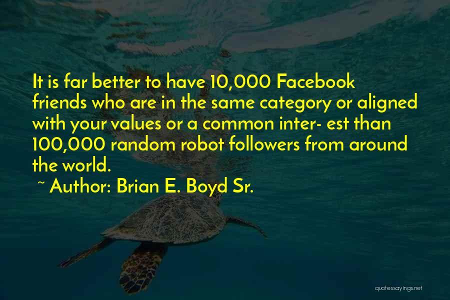 Facebook Followers Quotes By Brian E. Boyd Sr.