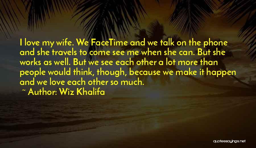 Facetime Love Quotes By Wiz Khalifa