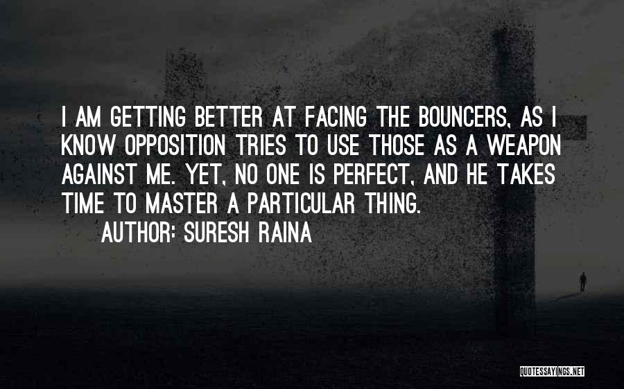 Facing Opposition Quotes By Suresh Raina