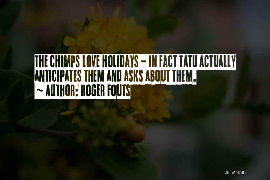 Facts.co Love Quotes By Roger Fouts