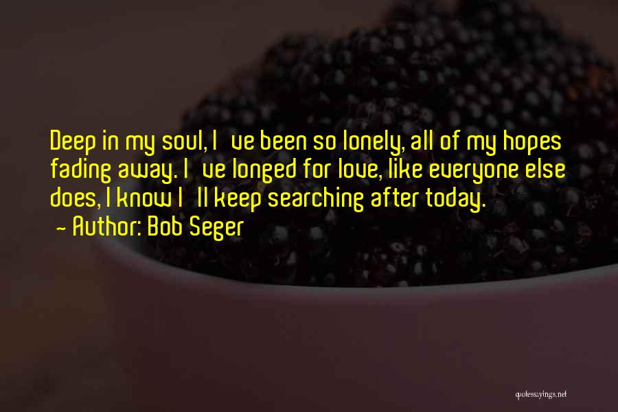 Fading Away Love Quotes By Bob Seger