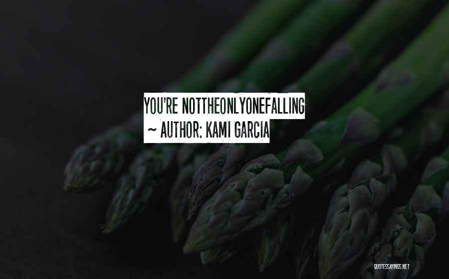 Failing Love Quotes By Kami Garcia
