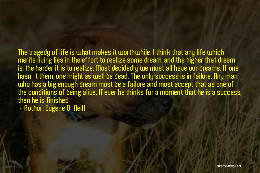 Failure And Success In Life Quotes By Eugene O'Neill