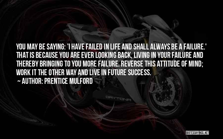 Failure And Success In Life Quotes By Prentice Mulford