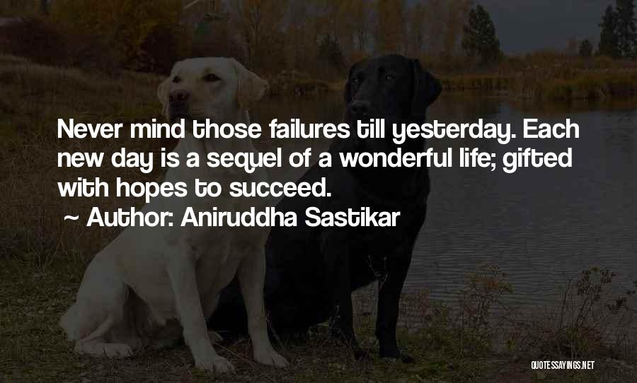 Failures To Success Quotes By Aniruddha Sastikar