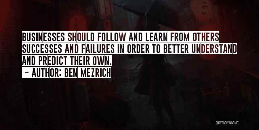 Failures To Success Quotes By Ben Mezrich