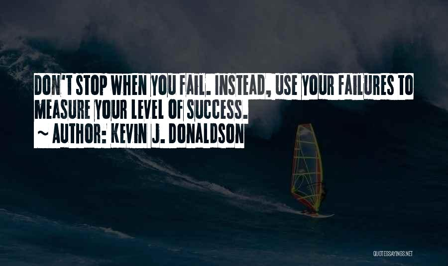 Failures To Success Quotes By Kevin J. Donaldson