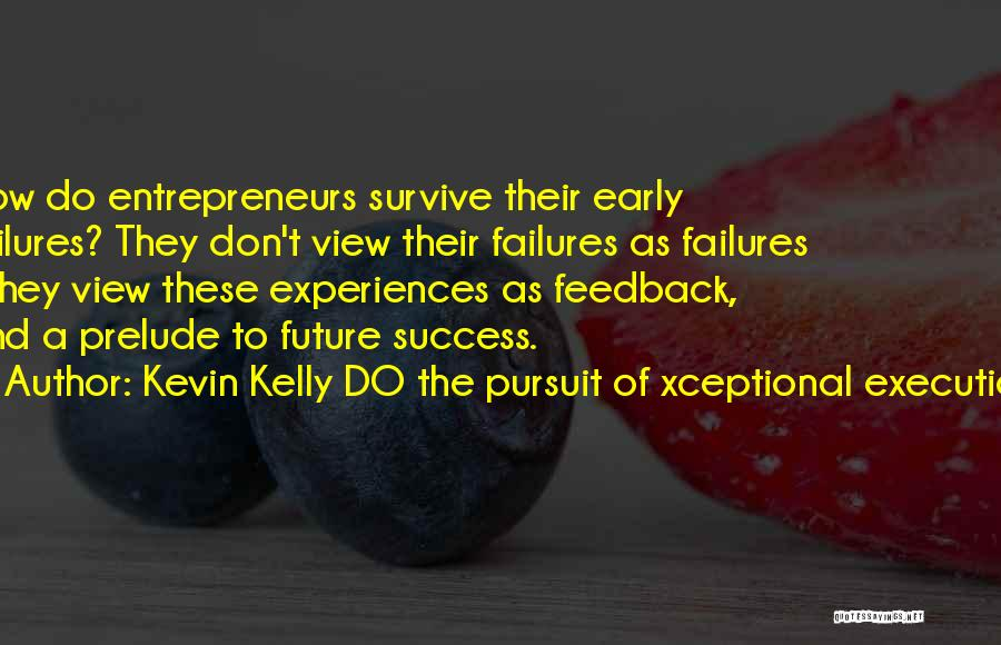 Failures To Success Quotes By Kevin Kelly DO The Pursuit Of Xceptional Execution