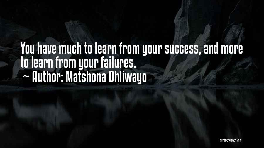Failures To Success Quotes By Matshona Dhliwayo