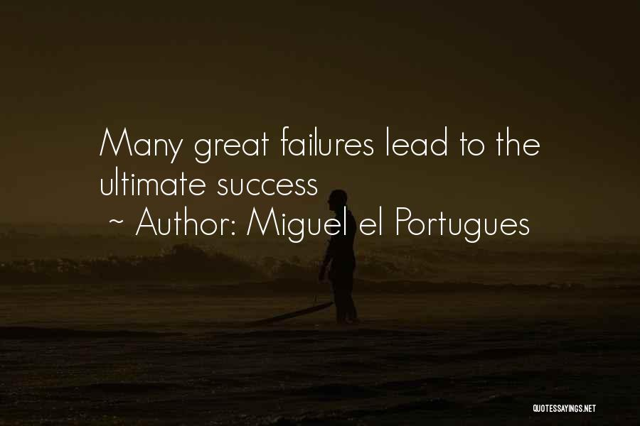 Failures To Success Quotes By Miguel El Portugues