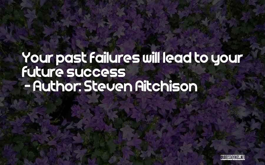 Failures To Success Quotes By Steven Aitchison