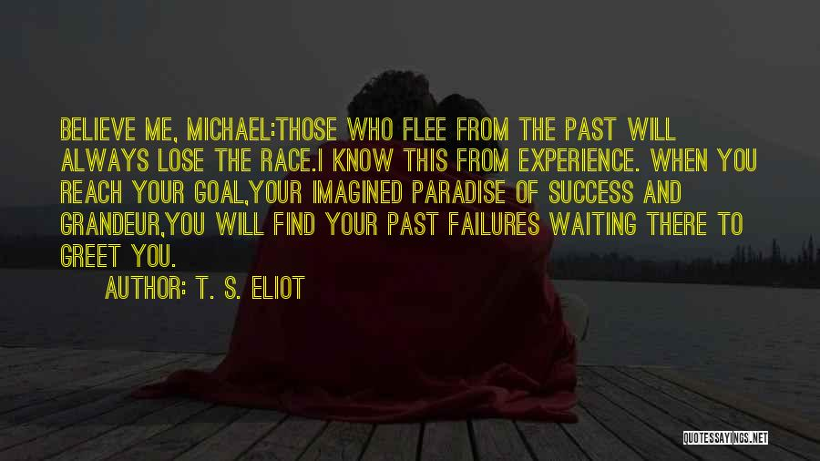 Failures To Success Quotes By T. S. Eliot