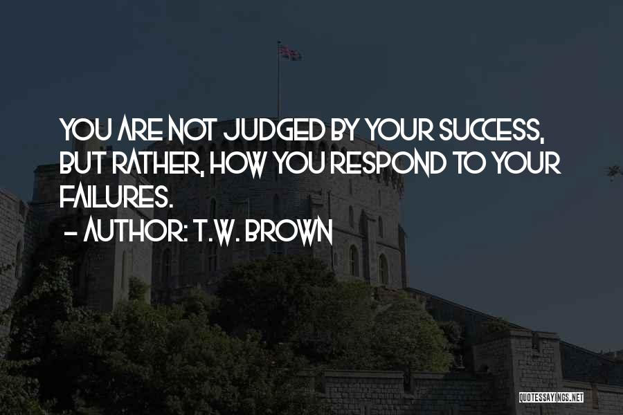 Failures To Success Quotes By T.W. Brown