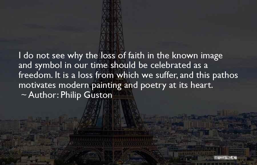 Faith And Loss Quotes By Philip Guston