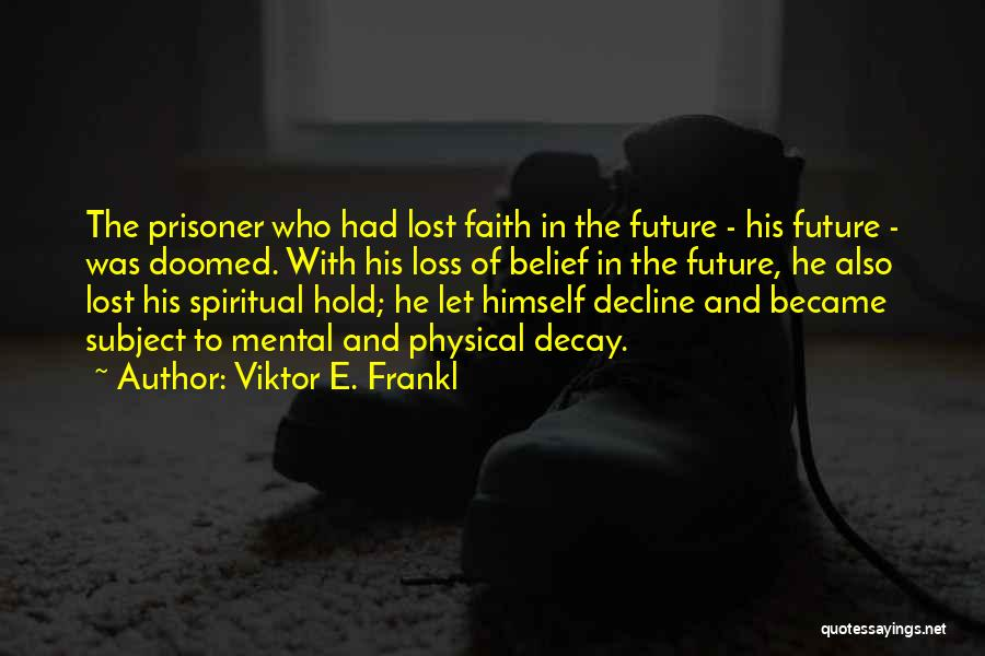 Faith And Loss Quotes By Viktor E. Frankl