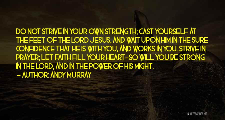 Faith And Works Quotes By Andy Murray