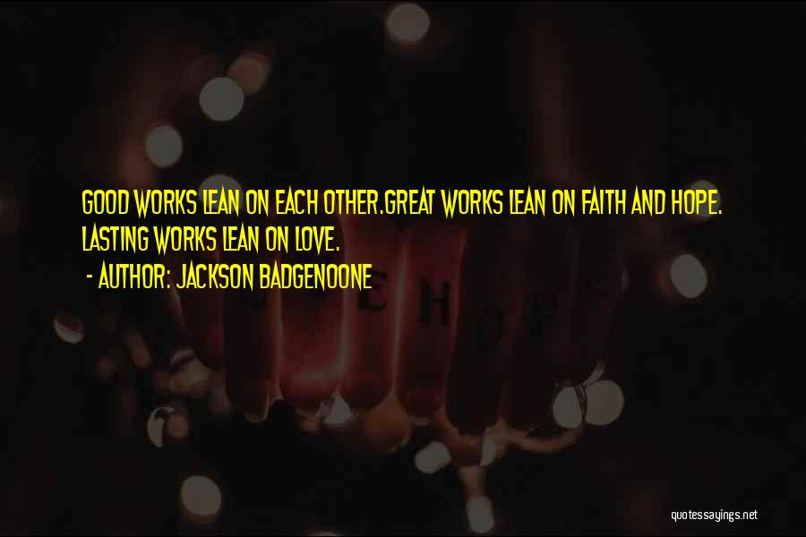 Faith And Works Quotes By Jackson Badgenoone