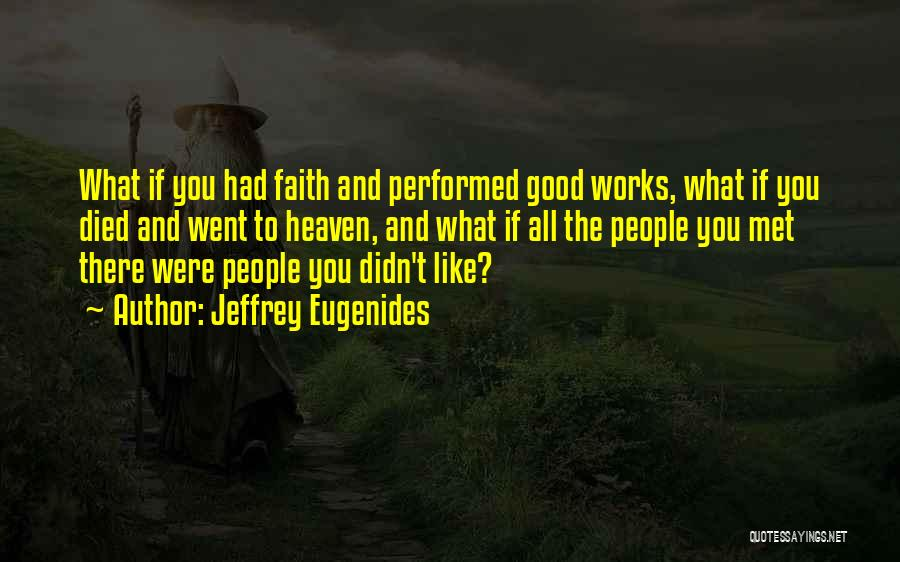 Faith And Works Quotes By Jeffrey Eugenides