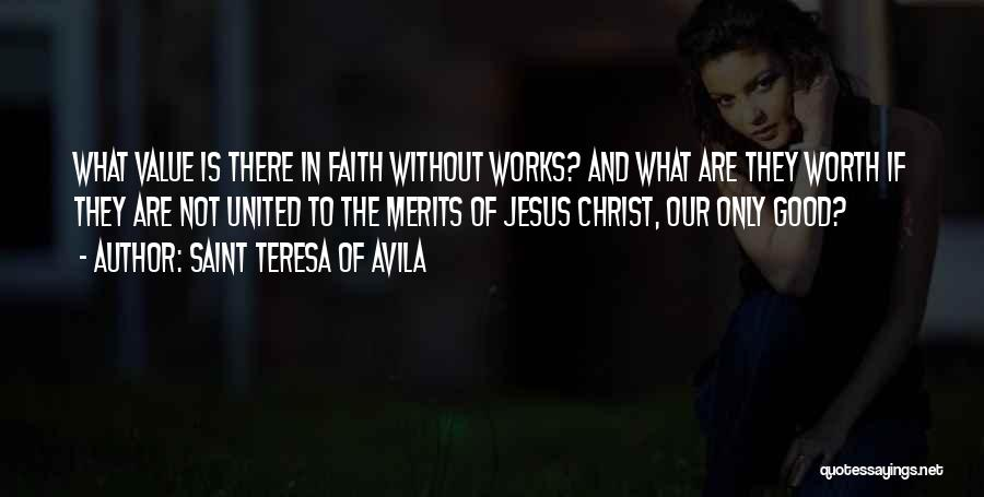 Faith And Works Quotes By Saint Teresa Of Avila