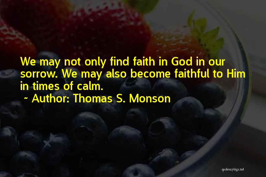 Faith In Him Quotes By Thomas S. Monson