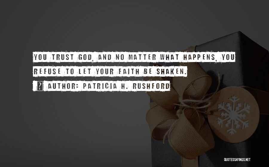 Faith Shaken Quotes By Patricia H. Rushford