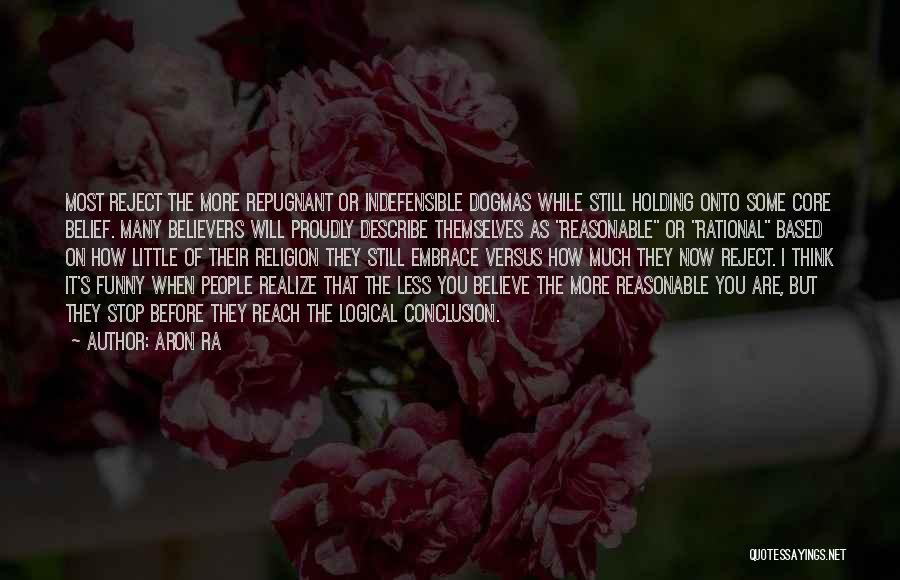 Faith Versus Reason Quotes By Aron Ra