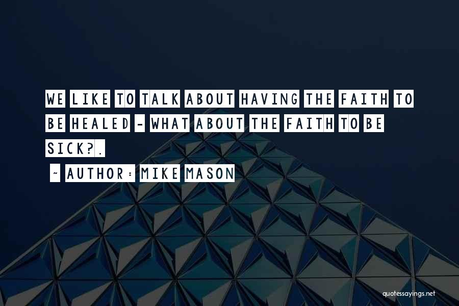 Faith When Sick Quotes By Mike Mason