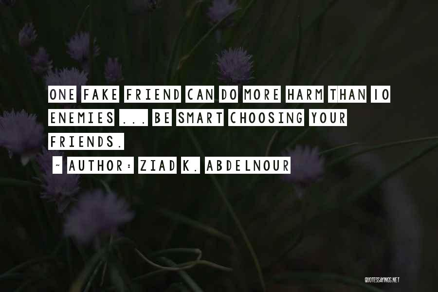 Fake Best Friends Quotes By Ziad K. Abdelnour