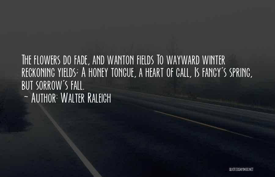 Fall And Winter Quotes By Walter Raleigh