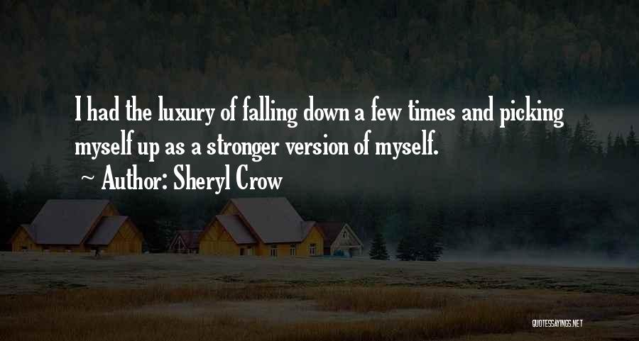 Falling Down And Picking Yourself Up Quotes By Sheryl Crow