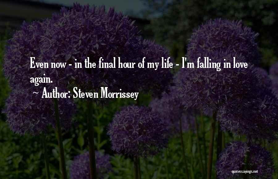 Falling In Love All Over Again Quotes By Steven Morrissey