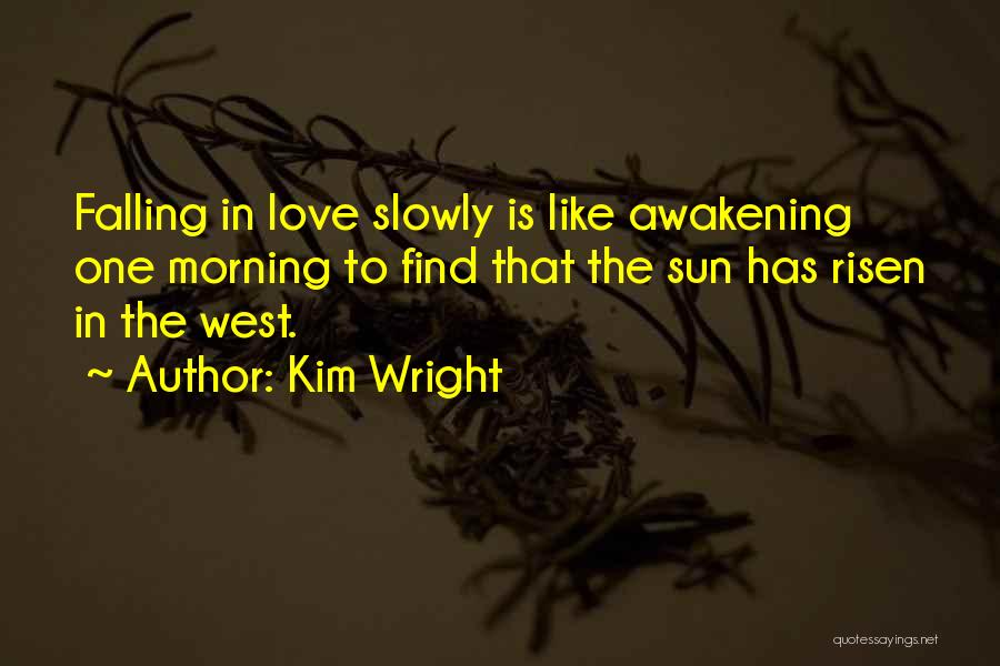 Falling In Love Slowly Quotes By Kim Wright