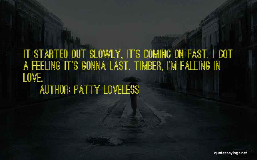 Falling In Love Slowly Quotes By Patty Loveless