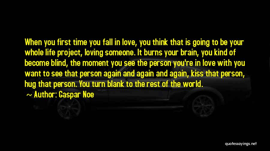 Falling In Love With Someone Again Quotes By Gaspar Noe