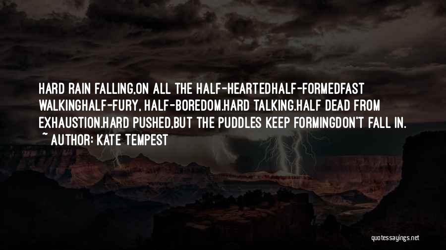 Falling Too Hard Quotes By Kate Tempest