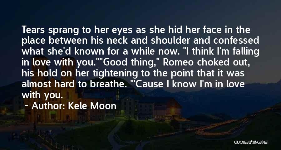 Falling Too Hard Quotes By Kele Moon