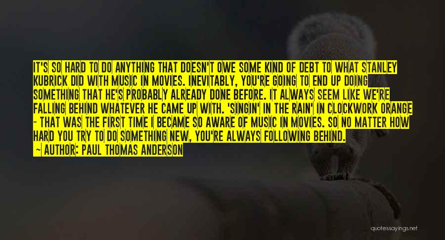 Falling Too Hard Quotes By Paul Thomas Anderson