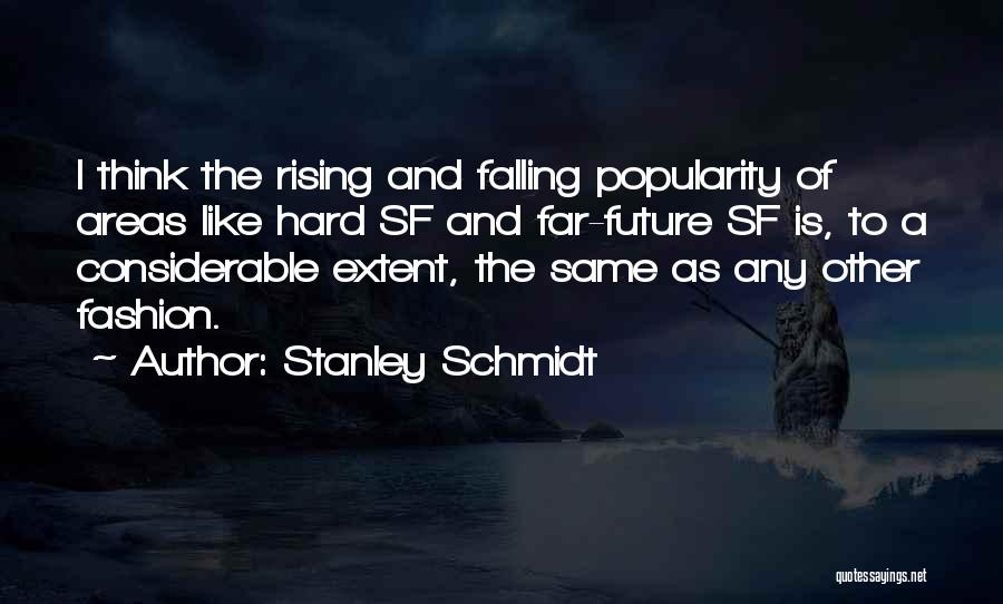 Falling Too Hard Quotes By Stanley Schmidt