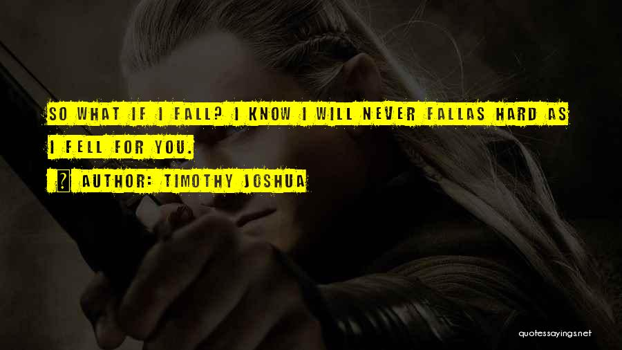 Falling Too Hard Quotes By Timothy Joshua
