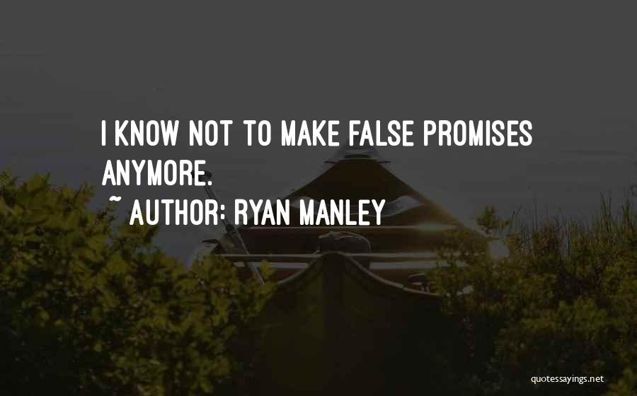 False Promises Quotes By Ryan Manley