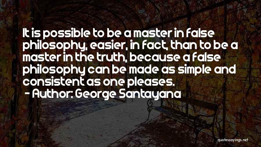False Truth Quotes By George Santayana