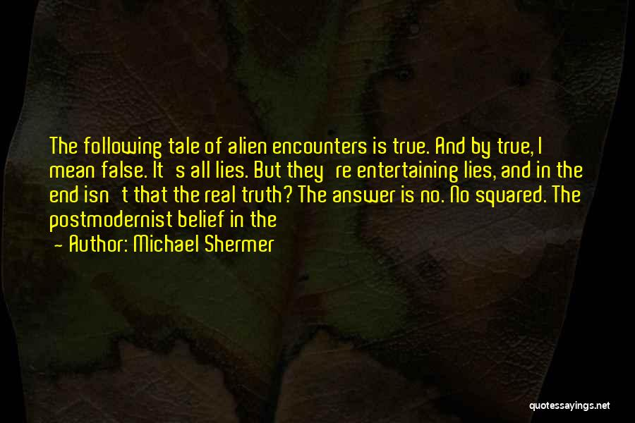 False Truth Quotes By Michael Shermer