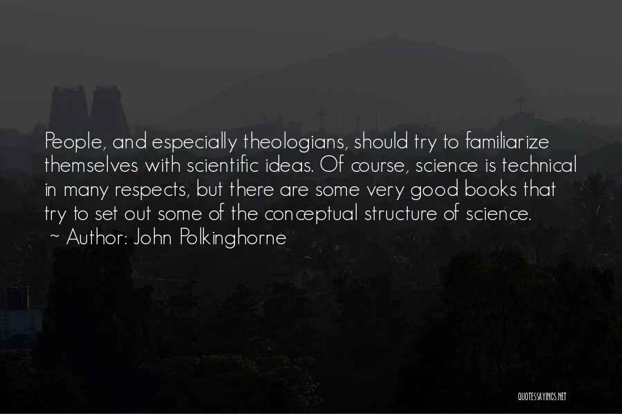 Familiarize Quotes By John Polkinghorne