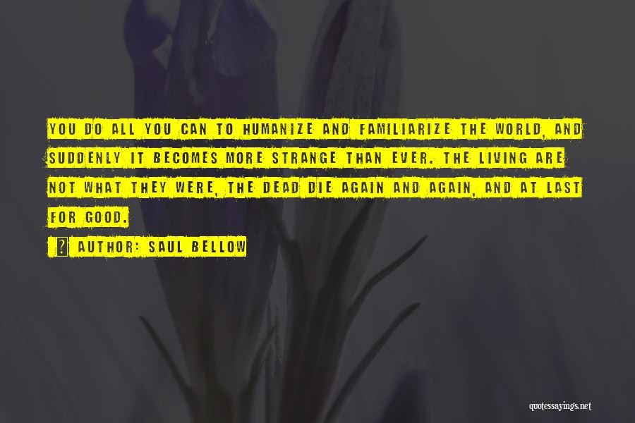 Familiarize Quotes By Saul Bellow