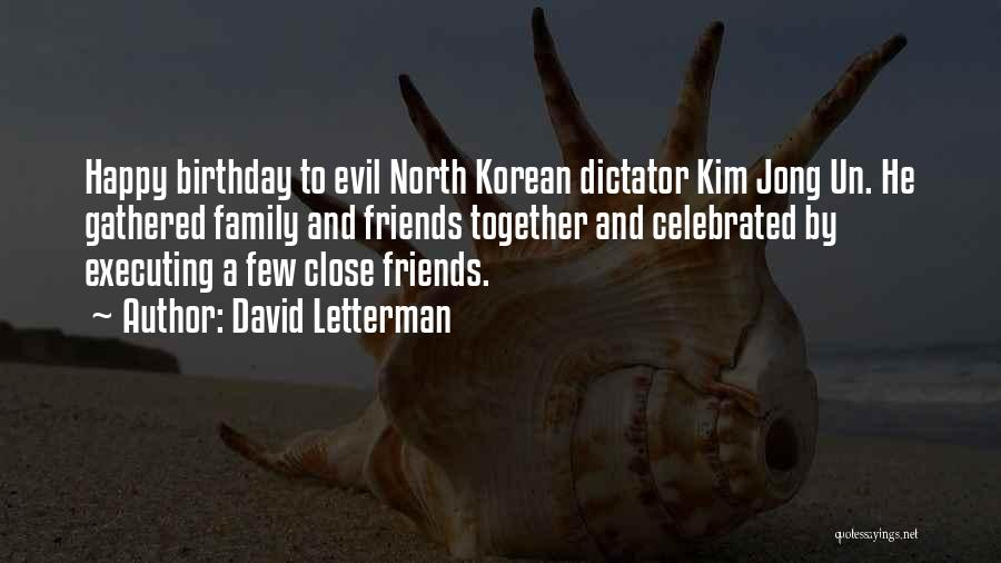 Family And Friends Birthday Quotes By David Letterman