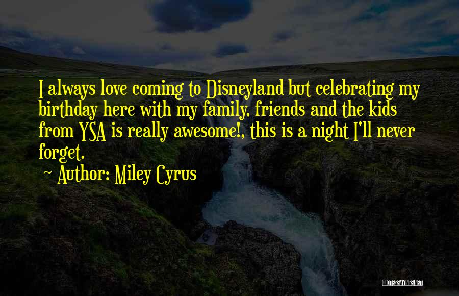Family And Friends Birthday Quotes By Miley Cyrus