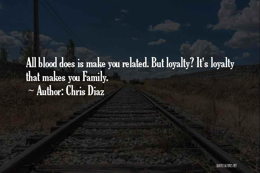Family Blood Related Quotes By Chris Diaz