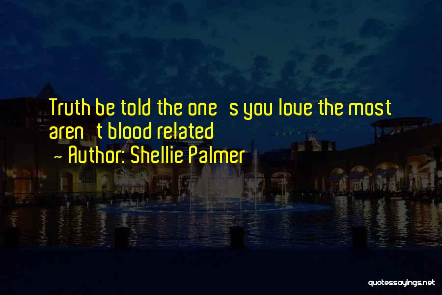 Family Blood Related Quotes By Shellie Palmer