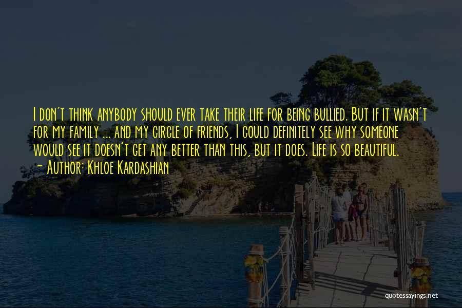 Family Circle Of Life Quotes By Khloe Kardashian